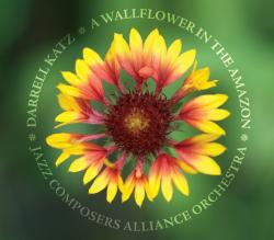 A Wallflower In The Amazon - Darrell Katz / Jazz Composers Alliance Orchestra